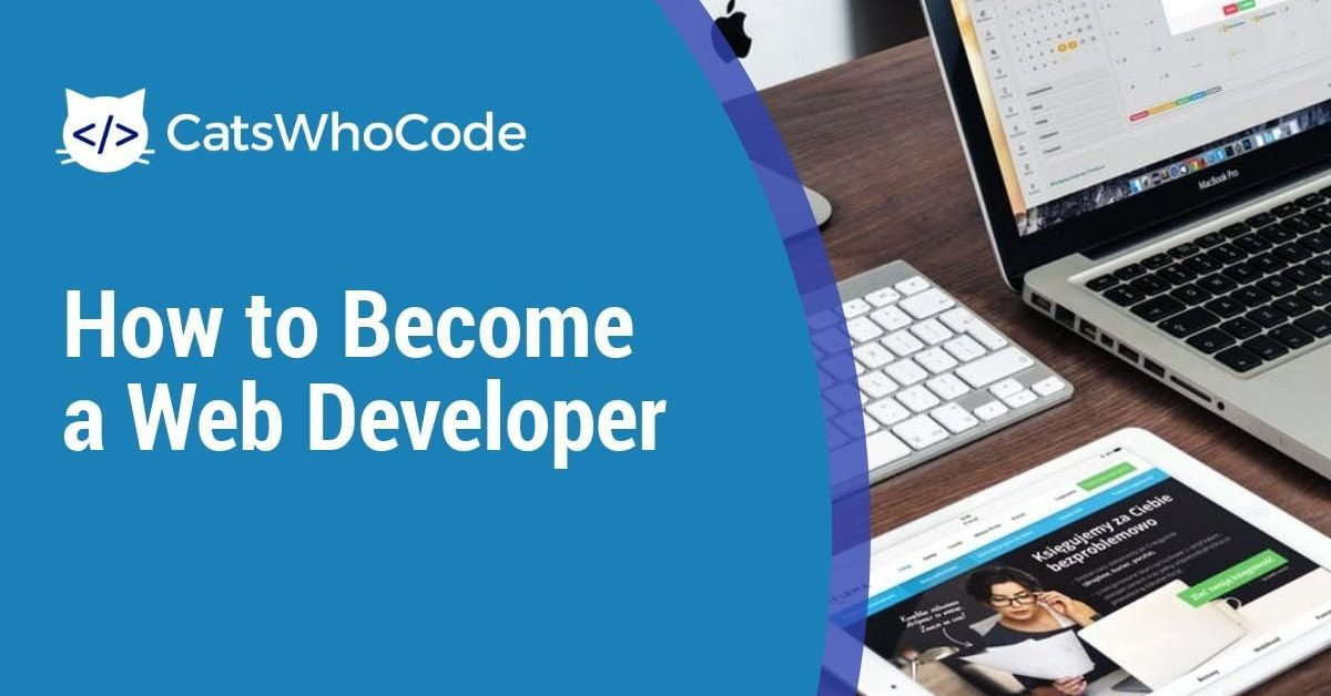 How to Become a Web Developer: Full Guide (2019)